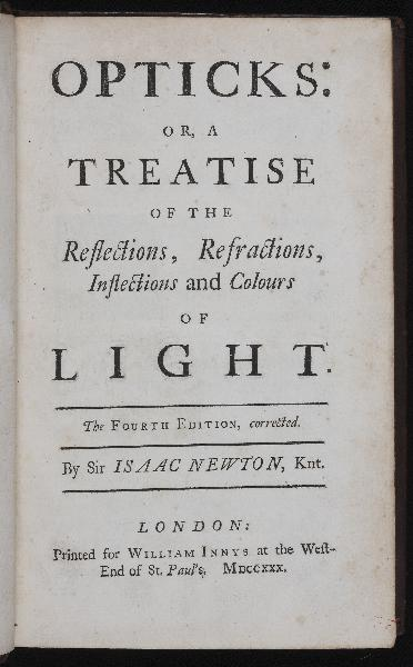 Opticks: or, a Treatise of the Reflections, Refractions, Inflections and Colours of Light. Isaac NEWTON.