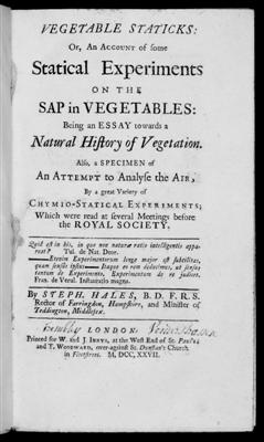Vegetable Staticks: Or, An Account of some Statical Experiments on the Sap in Vegetables: Being an Essay towards a Natural History of Vegetation. Also, a Specimen of an Attempt to Analyse the Air, By a great Variety of Chymio-Statical Experiments. Stephen HALES.