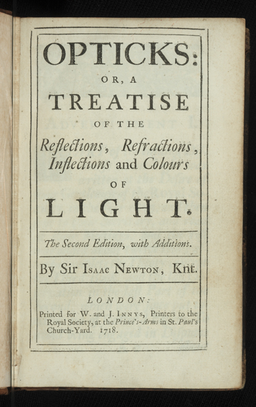 Opticks: or, a Treatise of the Reflections, Refractions, Inflections and Colours of Light. The Second Edition, with Additions. Isaac NEWTON.