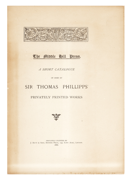 The Middle Hill Press. A Short Catalogue of Some of Sir Thomas Phillipps' Privately Printed Works. Sir T. PHILLIPPS.