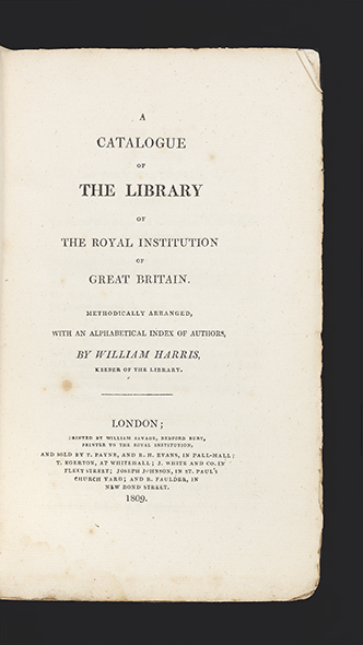 A Catalogue of the Library of the Royal Institution of Great Britain. Methodically arranged, with an alphabetical Index of Authors. By William Harris, Keeper of the Library. THE ROYAL INSTITUTION OF GREAT BRITAIN.