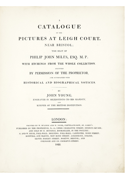 Catalogue of the Pictures at Leigh Court, near Bristol… with Etchings from the whole Collection…and accompanied with Historical and Biographical Notices. By John Young, Engraver in Mezzotinto to his Majesty and Keeper of the British Institution. Philip John MILES.