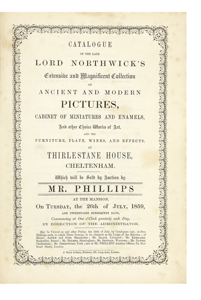 Catalogue of the late Lord Northwick's Extensive and Magnificent Collection of Ancient and Modern Pictures, Cabinet of miniatures and enamels, and other Choice Works of Art, and the Furniture, Plate, Wines, and Effects, at Thirlestane House, Cheltenham. Which will be sold by Auction by Mr. Phillips, at the Mansion on Tuesday, the 26th of July, 1859, and Twenty-One Subsequent Days…. John Rushout AUCTION CATALOGUE: NORTHWICK, Lord.