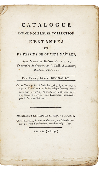 Catalogue d'une Nombreuse Collection d'Estampes et de Dessins de Grands Maîtres, Après le décès de…et cessation de Commerce de J. Guill. Alibert, Marchand d'Estampes. Par Franç. Léand. Regnault. Cette Vente se fera les…25, 26, 27, 28, 29, 30, avril, 2, 3, 4, & 5 mai 1803…. Madame J. G. AUCTION CATALOGUE: ALIBERT.