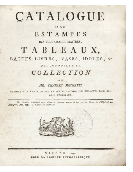 Catalogue des Estampes des plus grands maitres, Tableaux, Bagues, Livres, Vases, Idoles, &c. qui composent la Collection de…. Carlo or Charles MECHETTI.