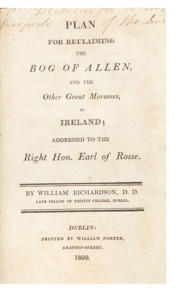 Plan for Reclaiming the Bog of Allen, and the Other Great Morasses, in Ireland; addressed to the Right Hon. Earl of Rosse. William RICHARDSON.