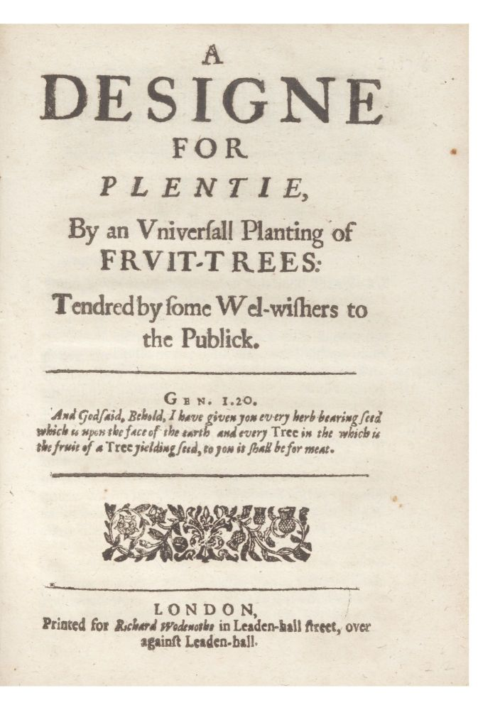 A Designe for Plentie, by an Universall Planting of Fruit-Trees: Tendred by some Wel-wishers to...