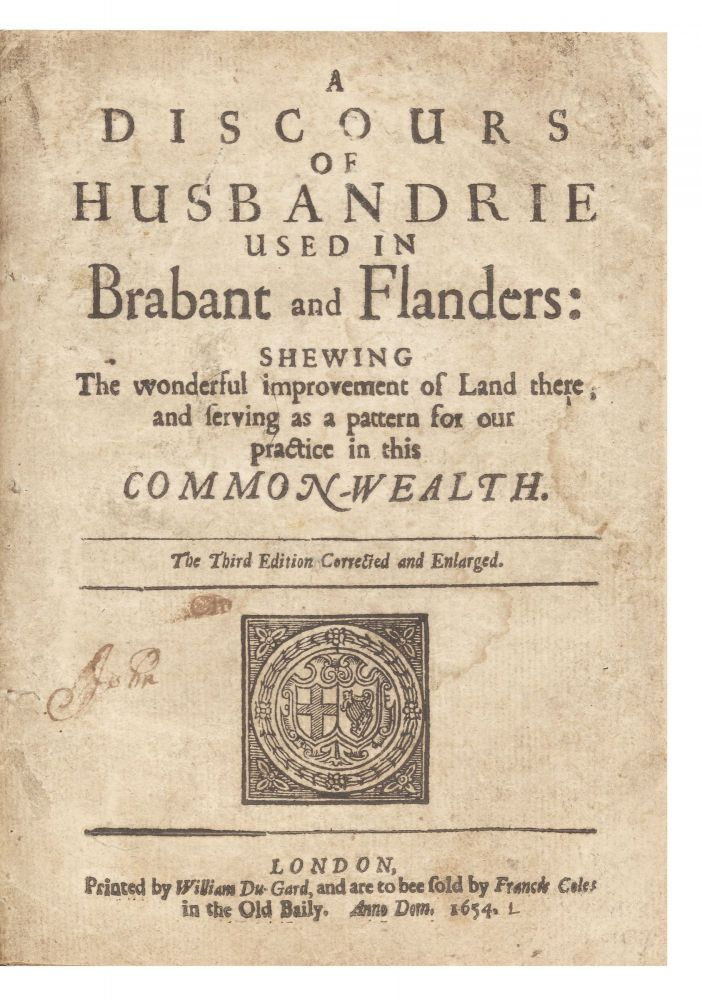 A Discours of Husbandrie used in Brabant and Flanders: shewing the wonderful Improvement of Land there; and serving as a Pattern for our Practice in this Common-Wealth…. Sir Richard WESTON.