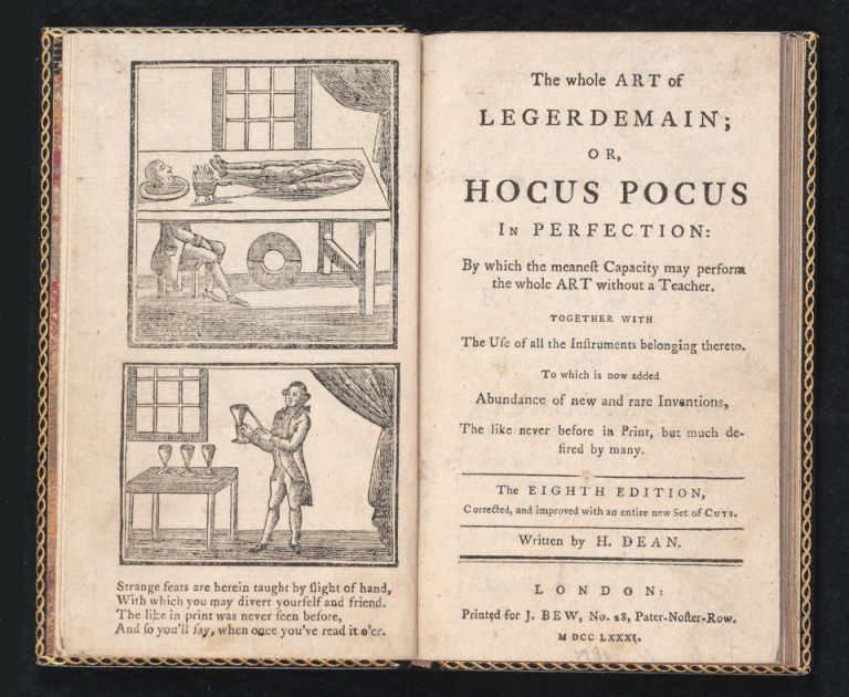 The Whole Art of Legerdemain; or, Hocus Pocus in Perfection: by which the meanest capacity may perform the Whole Art without a Teacher. Together with the Use of all the Instruments belonging thereto. To which is now added abundance of New and Rare Inventions, the like never before in print, but much desired by many…Written by H. Dean. Henry DEAN.