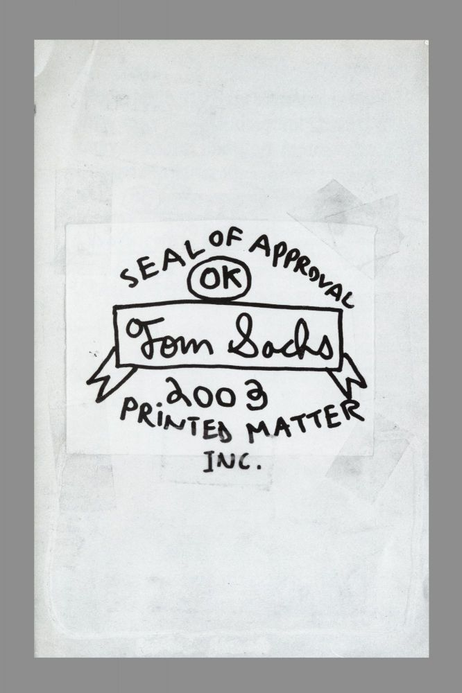 From upper cover]: Seal of Approval OK, Tom Sachs, 2003. Inc PRINTED MATTER