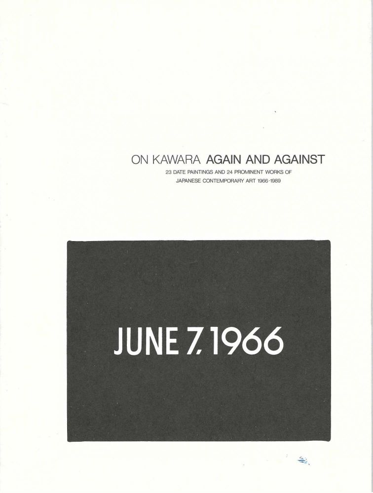 Again and Against, 23 Date Paintings and 24 Prominent Works of Japanese Contemporary Art: 1966-1989. On KAWARA.