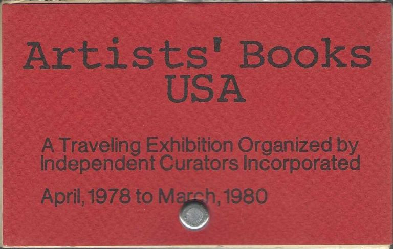[From upper cover]: Artists' Books USA. A Traveling Exhibition Organized by Independent Curators Incorporated. April 1978, to March, 1980. Martha WILSON, Peter FRANK.