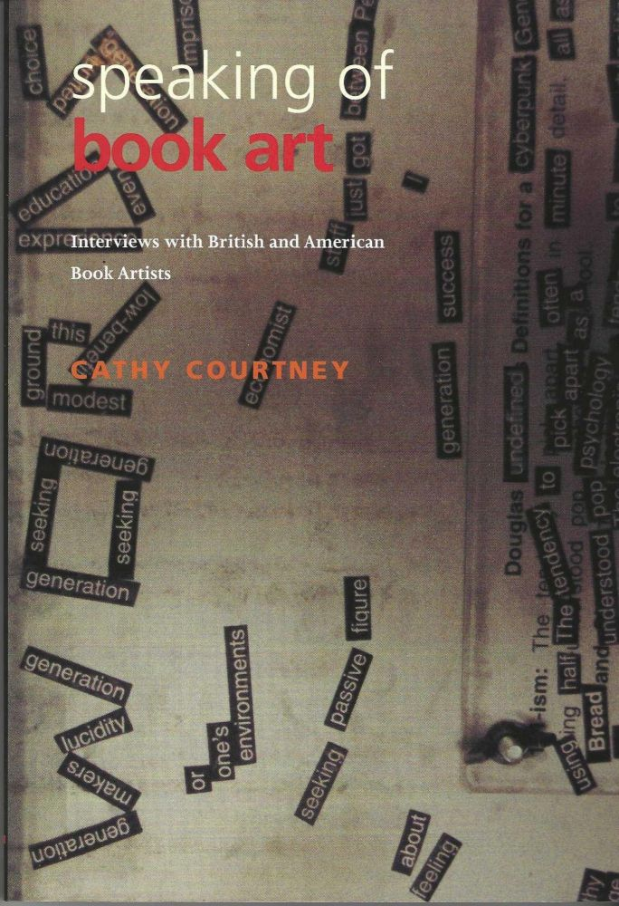 Speaking of Book Art, Interviews with British and American Book Artists. Cathy COURTNEY.
