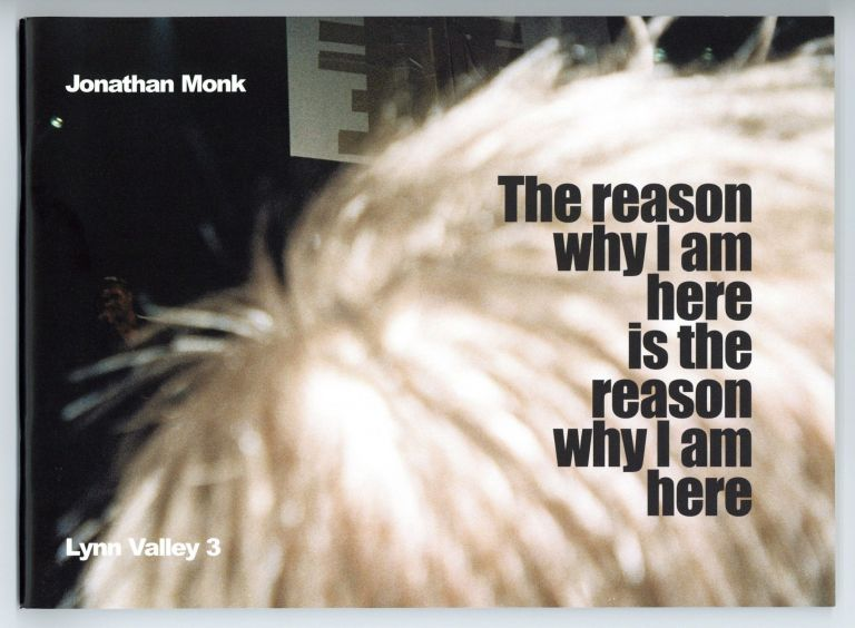 The reason why I am here is the reason why I am here, Lynn Valley 3. Jonathan MONK.