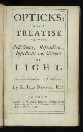 Opticks: or, a Treatise of the Reflections, Refractions, Inflections and Colours of Light. The Second Edition, with Additions.