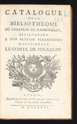 Catalogue de la Bibliotheque du Chasteau de Rambouillet, appartenant a son altesse serenissime...