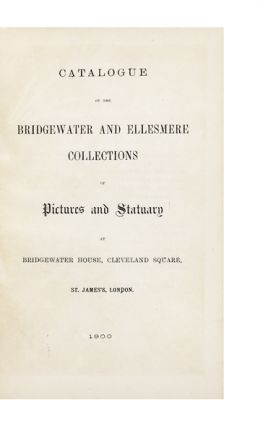 Catalogue of the Bridgewater and Ellesmere Collections of Pictures and Statuary at Bridgewater House, Cleveland Square, St. James's, London.