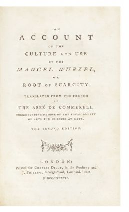 An Account of the Culture and Use of the Mangel Wurzel, or Root of Scarcity. Translated from the French. [Edited by John Coakley Lettsom].
