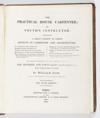 The Practical House Carpenter; or, Youth's Instructor: containing a Great Variety of Useful Designs in Carpentry and Architecture, as Centering for Groins, Niches, &c. Examples for Roofs, Sky-lights, &c. The Five Orders laid down by a new Scale. Mouldings, &c., at large, with their Enrichments. Plans, Elevations, and Sections of Houses for Town and Country, Lodges, Hot-houses, Green-houses, Stables, &c. Design for a Church, with Plan, Elevation, and two Sections, an Altar-piece, and Pulpit. Designs for Chimney-pieces, Shop-fronts, Door-cases. Section of a Dining-room and Library. Variety of Stair-cases: with many other important Articles, and useful Embellishments…
